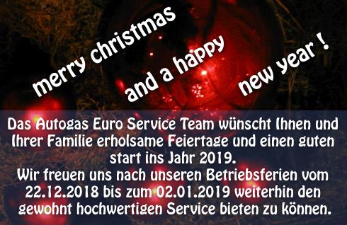 Das Autogas Euro Service Team wünscht Ihnen und Ihrer Familie erholsame Feiertage und einen guten start ins Jahr 2019. Wir freuen uns nach unseren Betriebsferien vom 22.12.2018 bis zum 02.01.2019 weiterhin den gewohnt hochwertigen Service bieten zu können.